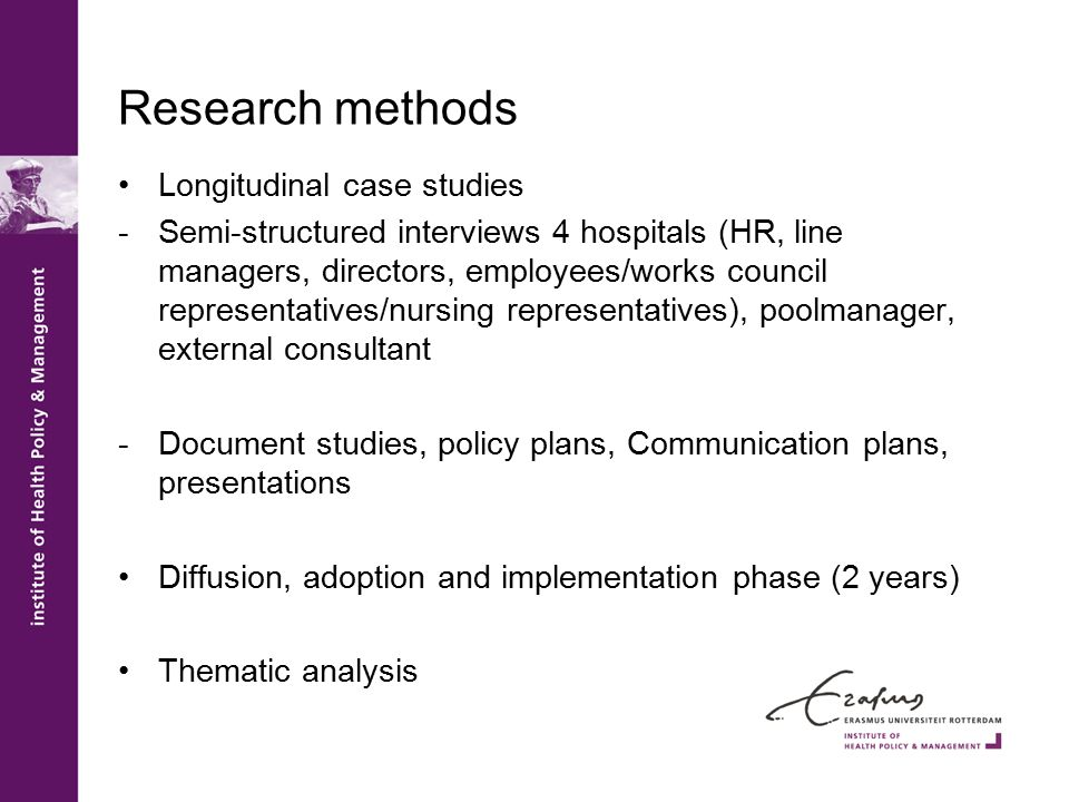 Research methods Longitudinal case studies -Semi-structured interviews 4 hospitals (HR, line managers, directors, employees/works council representatives/nursing representatives), poolmanager, external consultant -Document studies, policy plans, Communication plans, presentations Diffusion, adoption and implementation phase (2 years) Thematic analysis