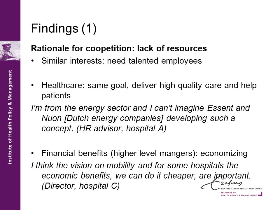Findings (1) Rationale for coopetition: lack of resources Similar interests: need talented employees Healthcare: same goal, deliver high quality care