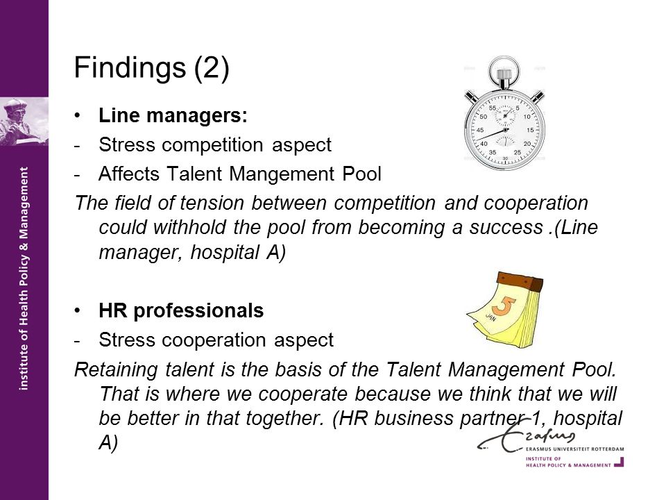 Findings (2) Line managers: -Stress competition aspect -Affects Talent Mangement Pool The field of tension between competition and cooperation could w