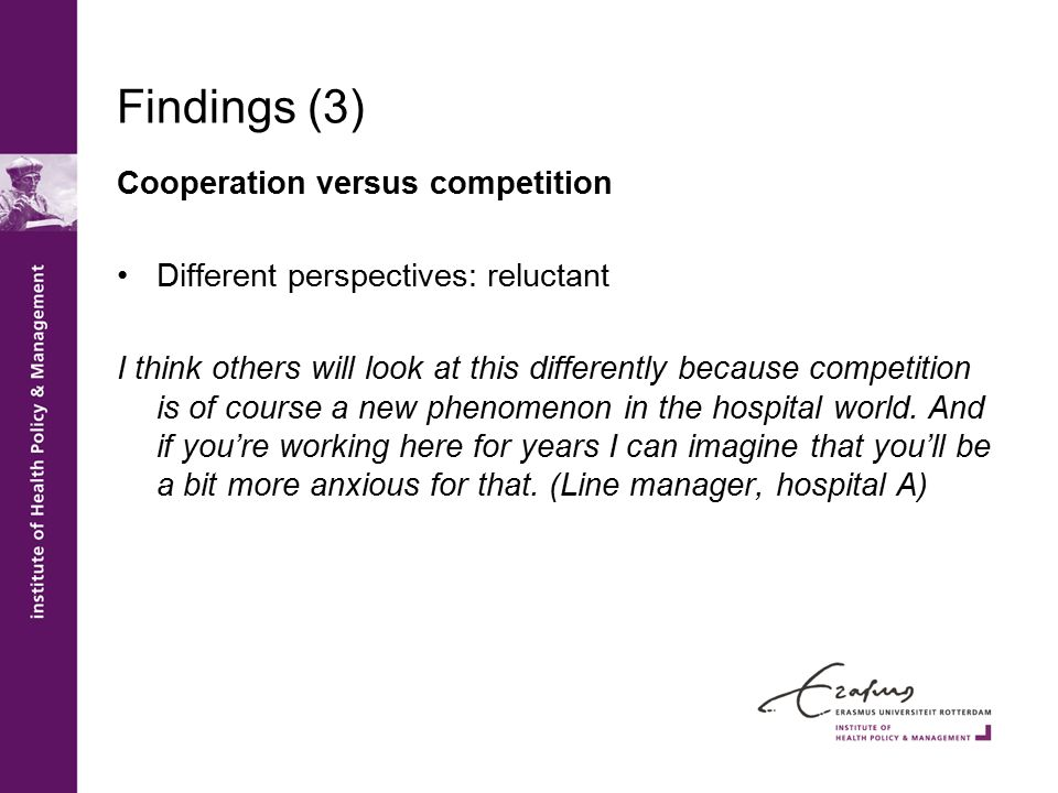 Findings (3) Cooperation versus competition Different perspectives: reluctant I think others will look at this differently because competition is of c