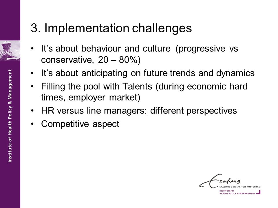 3. Implementation challenges It's about behaviour and culture (progressive vs conservative, 20 – 80%) It's about anticipating on future trends and dyn