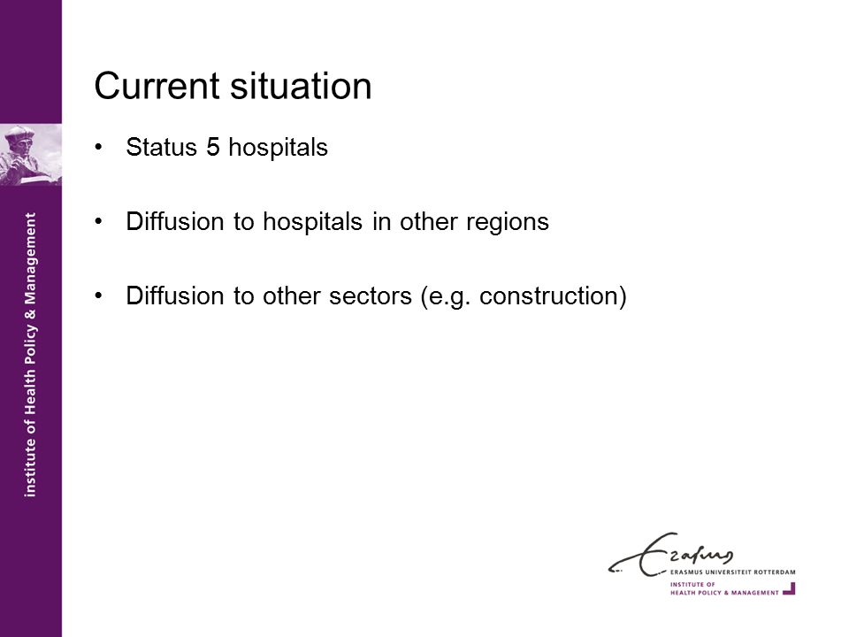 Current situation Status 5 hospitals Diffusion to hospitals in other regions Diffusion to other sectors (e.g. construction)