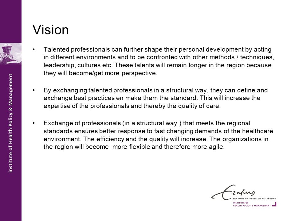 Vision Talented professionals can further shape their personal development by acting in different environments and to be confronted with other methods / techniques, leadership, cultures etc.