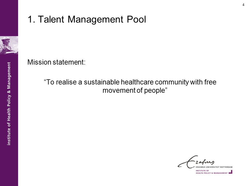 "1. Talent Management Pool Mission statement: ""To realise a sustainable healthcare community with free movement of people"" 4"