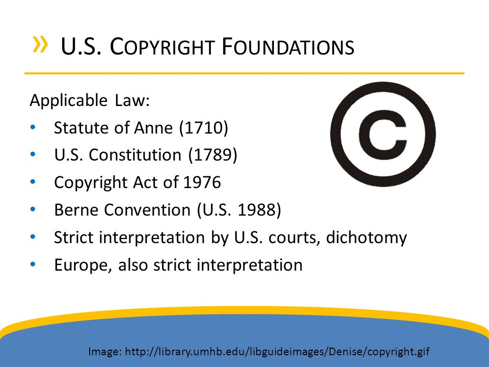» U.S. C OPYRIGHT F OUNDATIONS Applicable Law: Statute of Anne (1710) U.S.