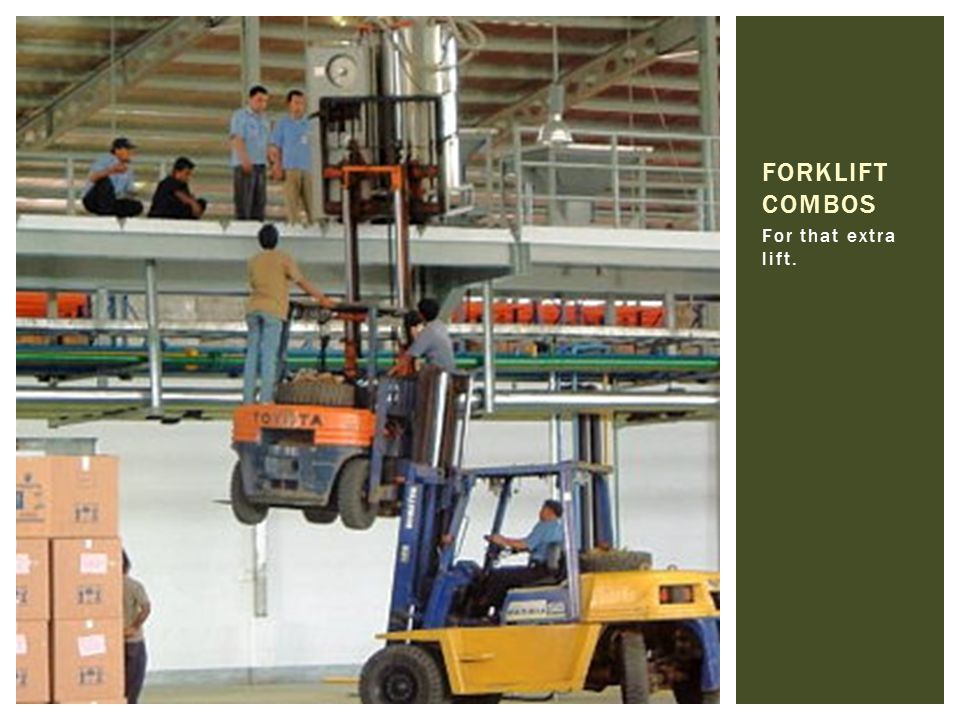 For that extra lift. FORKLIFT COMBOS