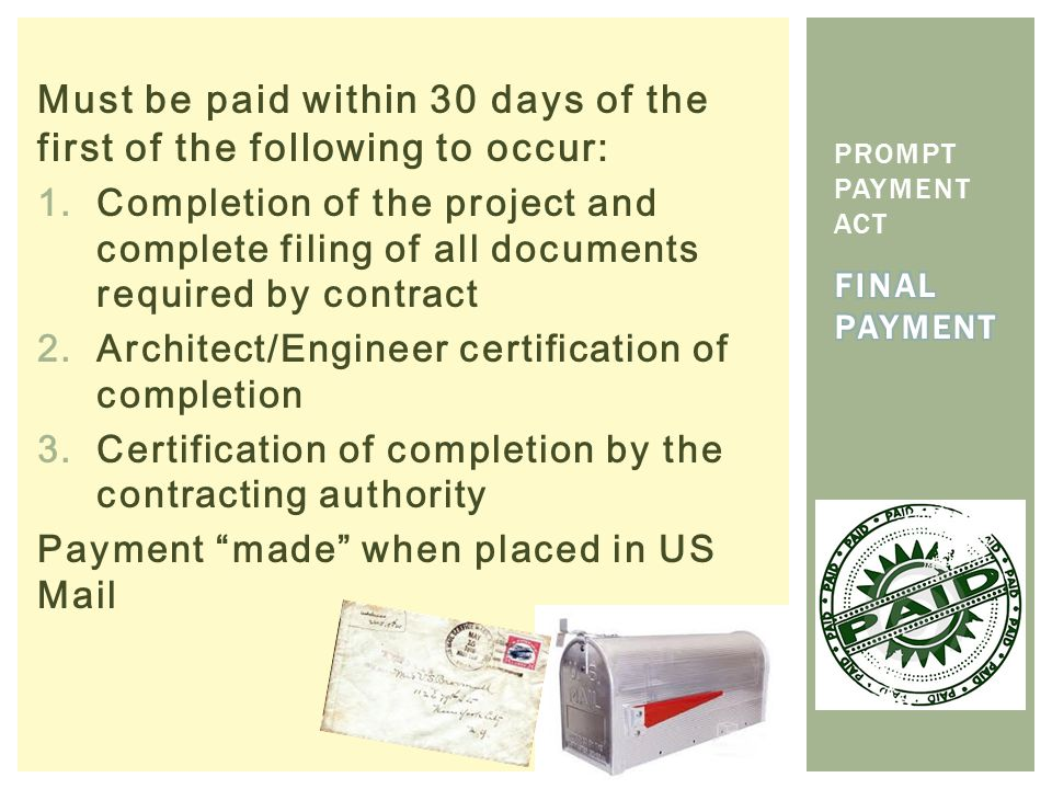 Must be paid within 30 days of the first of the following to occur: 1.Completion of the project and complete filing of all documents required by contr