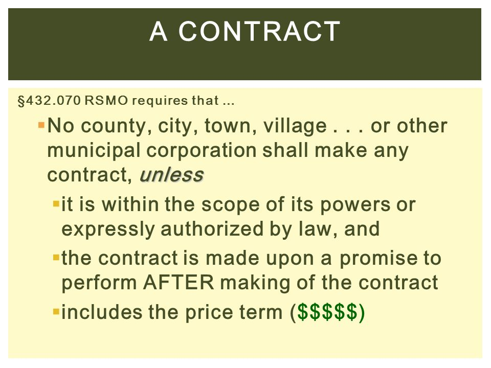 §432.070 RSMO requires that … unless  No county, city, town, village... or other municipal corporation shall make any contract, unless  it is within