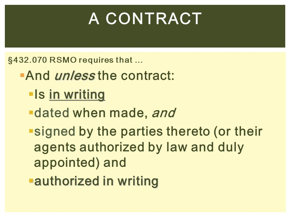 §432.070 RSMO requires that … unless  And unless the contract: in writing  Is in writing  dated when made, and  signed by the parties thereto (or