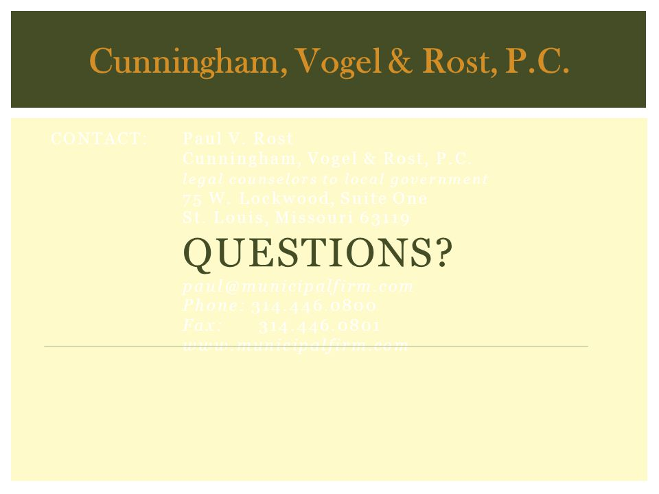 CONTACT: Paul V. Rost Cunningham, Vogel & Rost, P.C. legal counselors to local government 75 W. Lockwood, Suite One St. Louis, Missouri 63119 QUESTION