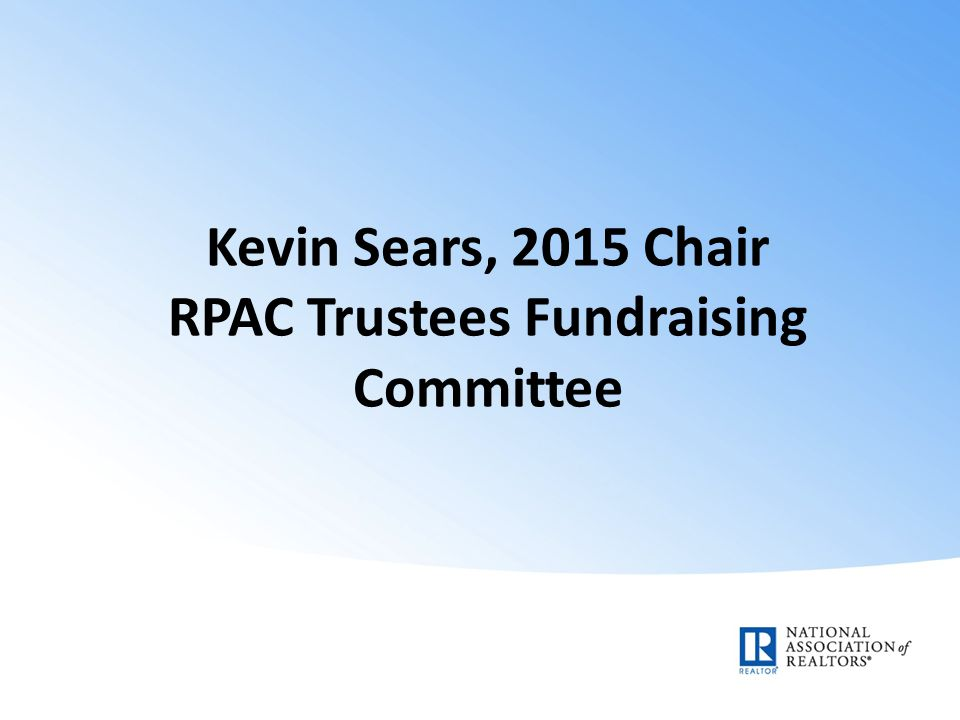 Kevin Sears, 2015 Chair RPAC Trustees Fundraising Committee