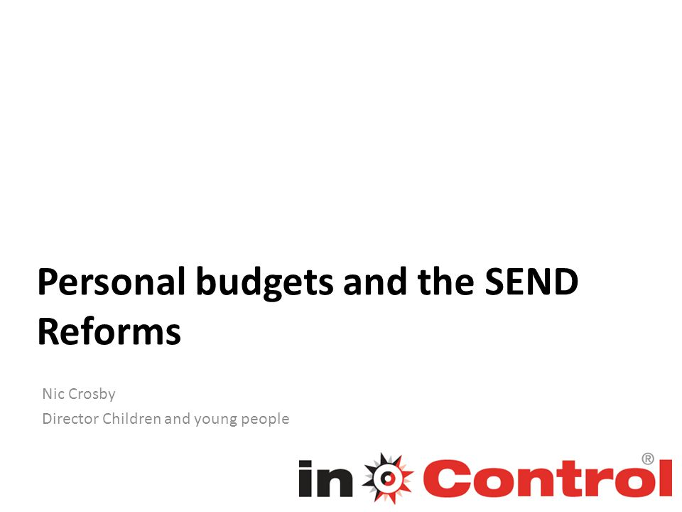 Personal budgets and the SEND Reforms Nic Crosby Director Children and young people
