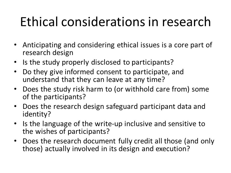Ethical considerations in research Anticipating and considering ethical issues is a core part of research design Is the study properly disclosed to participants.