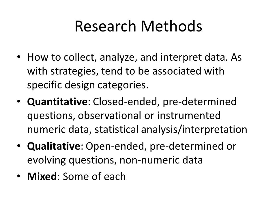 Research Methods How to collect, analyze, and interpret data.