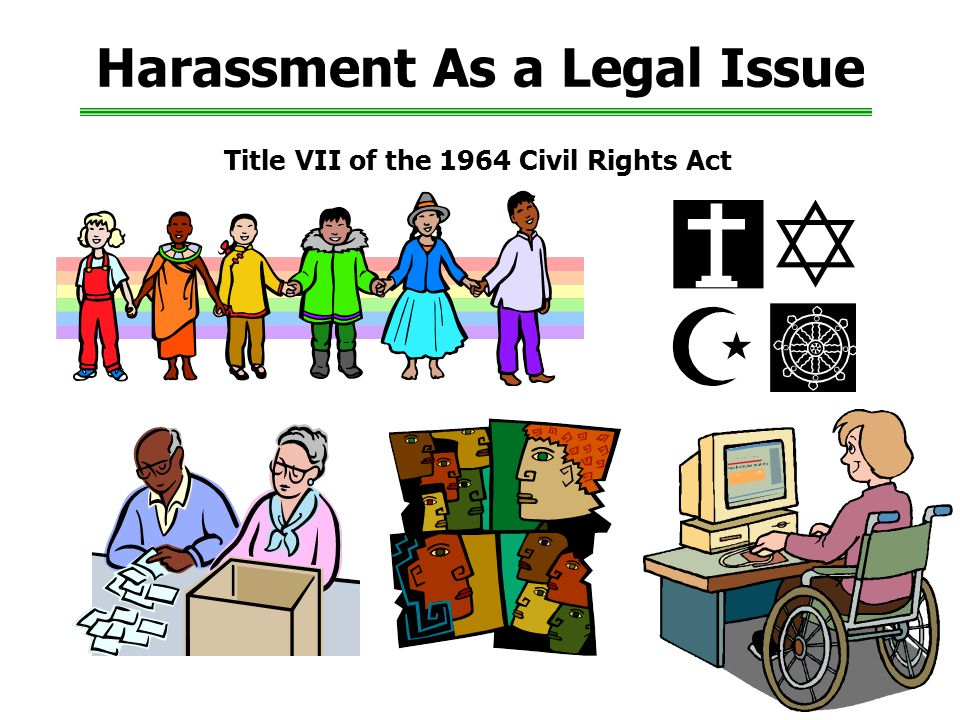 38 Harassment As a Legal Issue Title VII of the 1964 Civil Rights Act