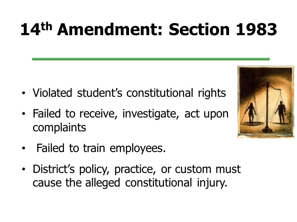 14 th Amendment: Section 1983 Violated student's constitutional rights Failed to receive, investigate, act upon complaints Failed to train employees.
