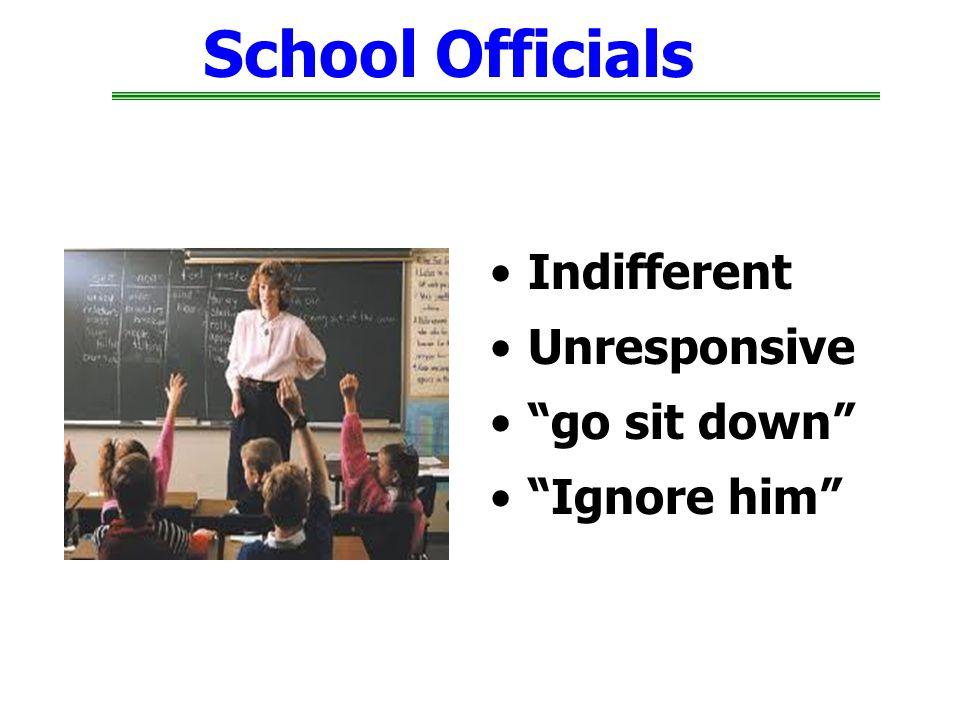 School Officials Indifferent Unresponsive go sit down Ignore him