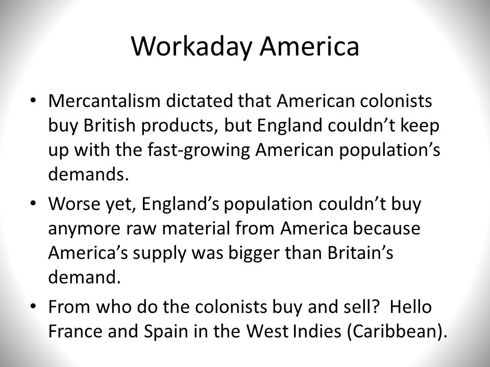 Workaday America Great Britain's Parliament decided to pass the Molasses Act, aimed at preventing colonists from trading with the French West Indies.