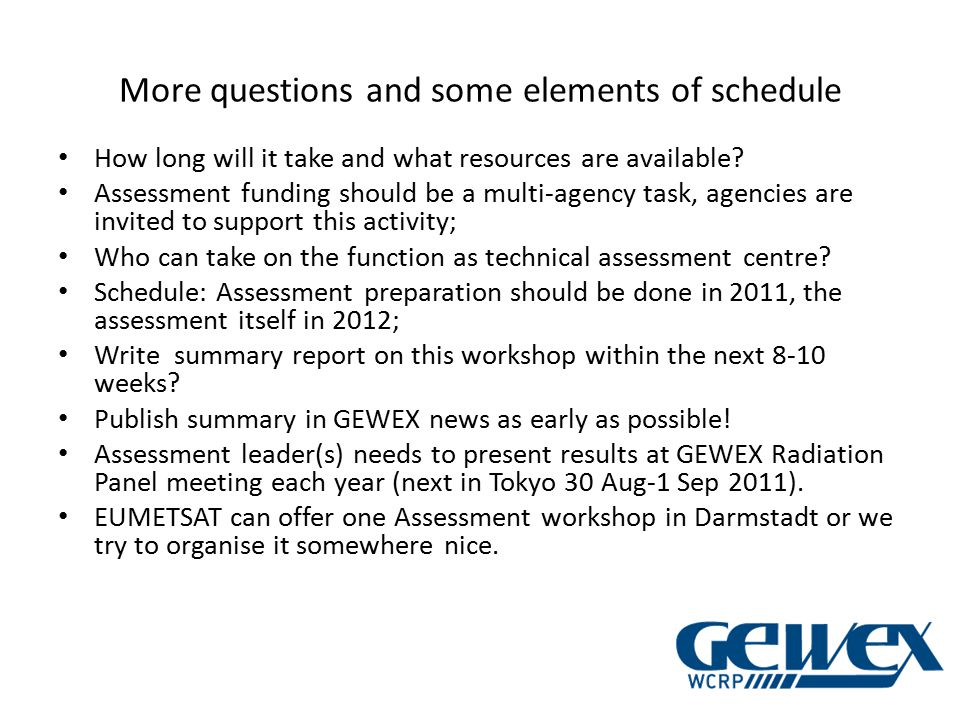 More questions and some elements of schedule How long will it take and what resources are available? Assessment funding should be a multi-agency task,