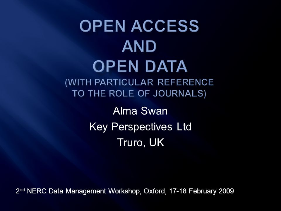 Alma Swan Key Perspectives Ltd Truro, UK 2 nd NERC Data Management Workshop, Oxford, 17-18 February 2009