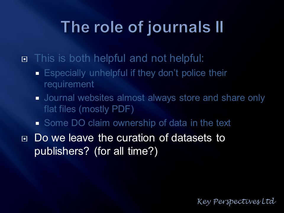  This is both helpful and not helpful:  Especially unhelpful if they don't police their requirement  Journal websites almost always store and share only flat files (mostly PDF)  Some DO claim ownership of data in the text  Do we leave the curation of datasets to publishers.