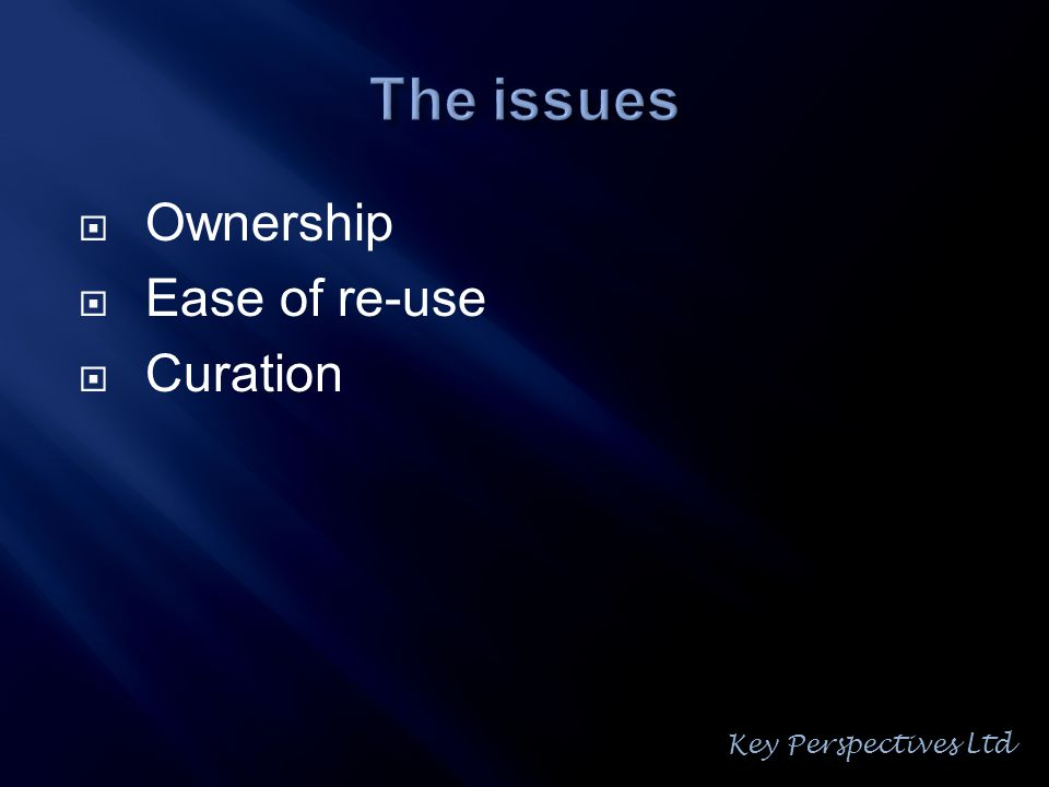  Ownership  Ease of re-use  Curation Key Perspectives Ltd