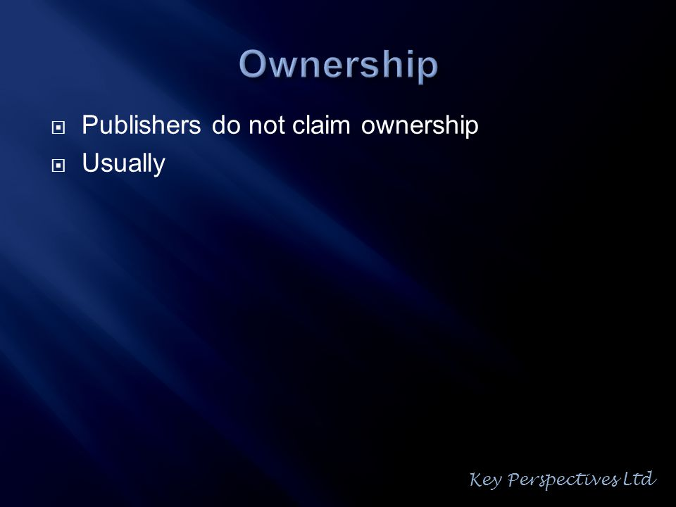  Publishers do not claim ownership  Usually Key Perspectives Ltd