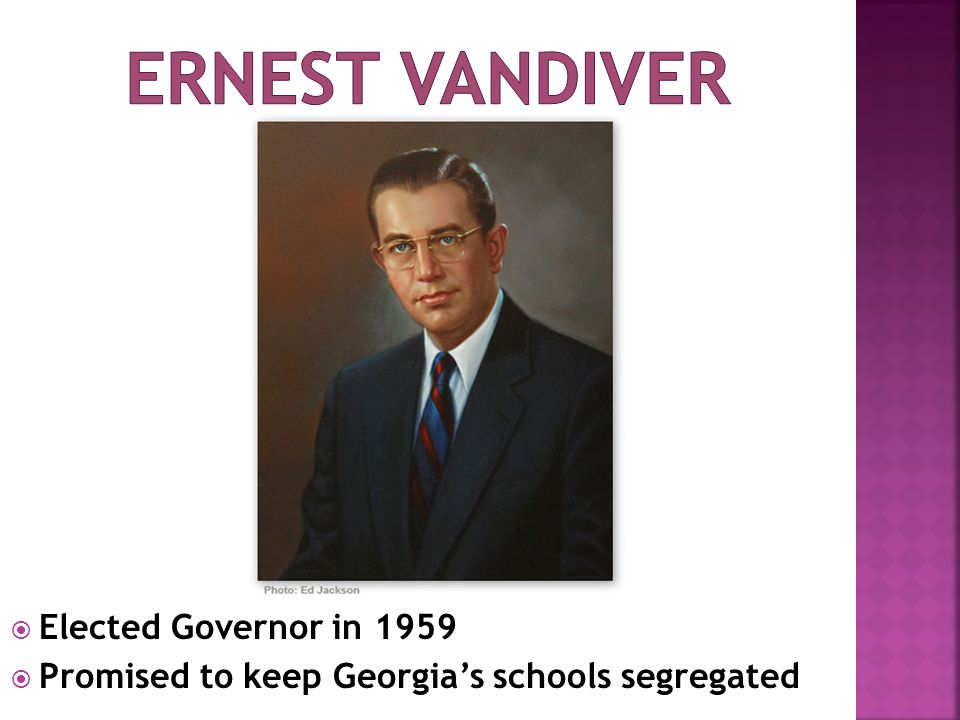  Elected Governor in 1959  Promised to keep Georgia's schools segregated