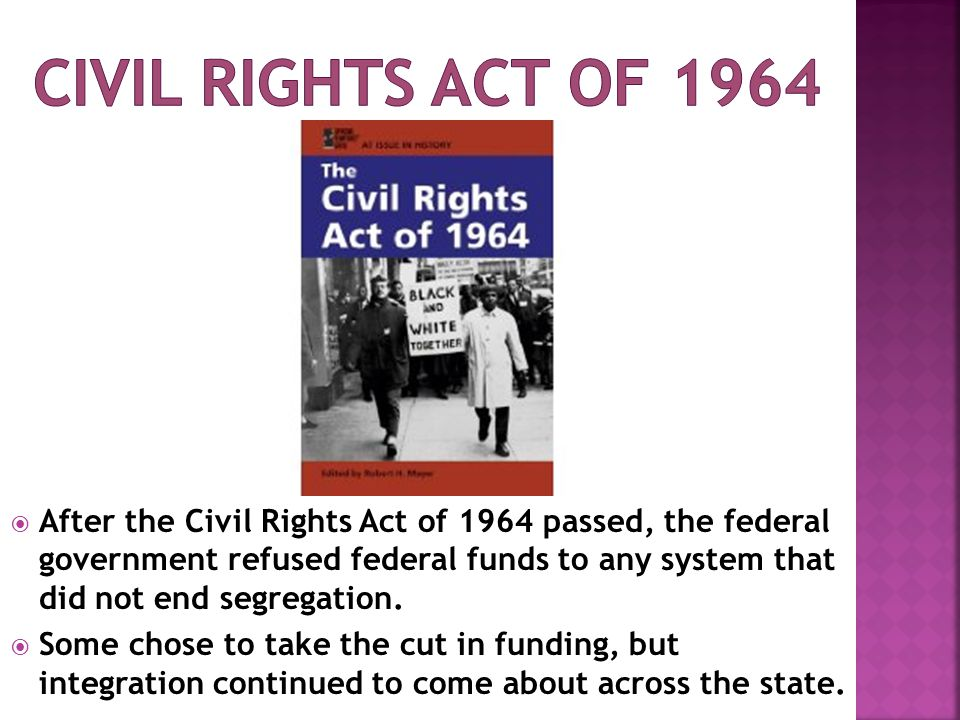  After the Civil Rights Act of 1964 passed, the federal government refused federal funds to any system that did not end segregation.