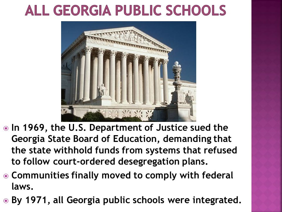  In 1969, the U.S. Department of Justice sued the Georgia State Board of Education, demanding that the state withhold funds from systems that refused