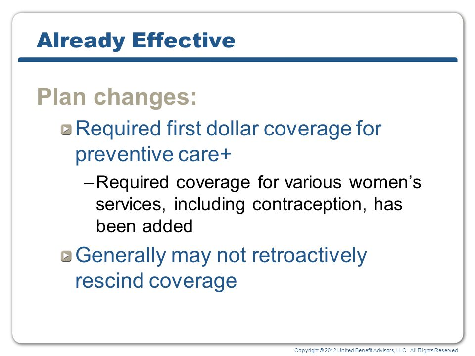 Copyright © 2012 United Benefit Advisors, LLC. All Rights Reserved. Already Effective Plan changes: Required first dollar coverage for preventive care
