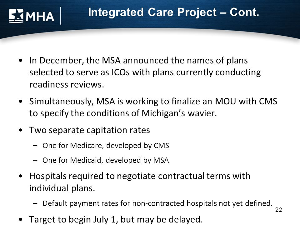 Integrated Care Project – Cont. In December, the MSA announced the names of plans selected to serve as ICOs with plans currently conducting readiness