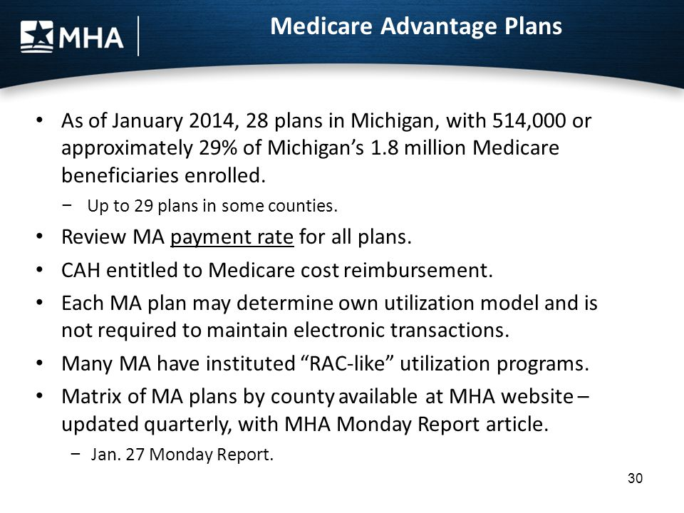 30 As of January 2014, 28 plans in Michigan, with 514,000 or approximately 29% of Michigan's 1.8 million Medicare beneficiaries enrolled. − Up to 29 p