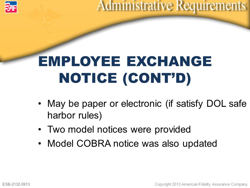 ESB-2132-0913 Copyright 2013 American Fidelity Assurance Company May be paper or electronic (if satisfy DOL safe harbor rules) Two model notices were provided Model COBRA notice was also updated