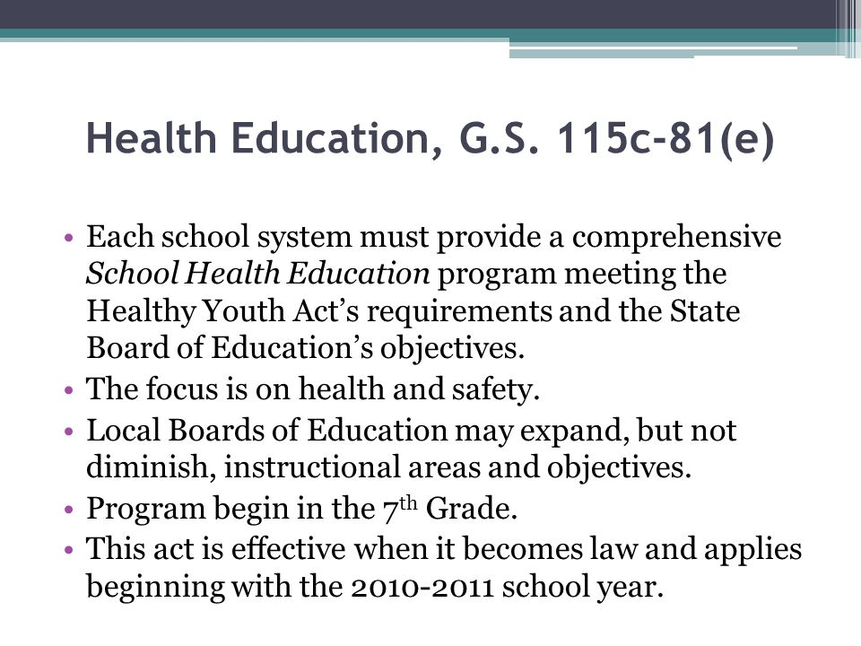 Health Education, G.S. 115c-81(e) Each school system must provide a comprehensive School Health Education program meeting the Healthy Youth Act's requ