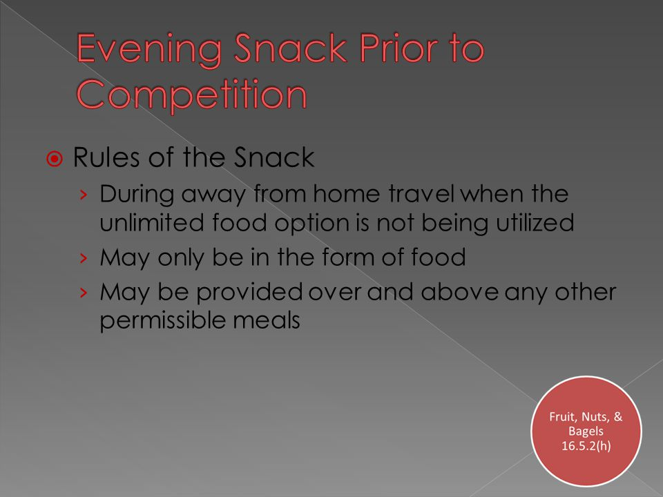  Rules of the Snack › During away from home travel when the unlimited food option is not being utilized › May only be in the form of food › May be provided over and above any other permissible meals