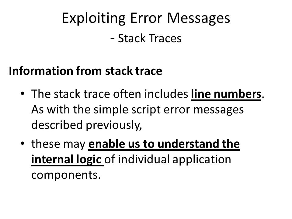 Exploiting Error Messages - Stack Traces The stack trace often includes line numbers.