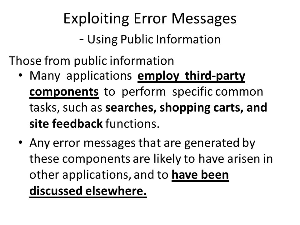 Exploiting Error Messages - Using Public Information Many applications employ third-party components to perform specific common tasks, such as searches, shopping carts, and site feedback functions.
