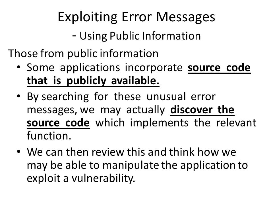 Exploiting Error Messages - Using Public Information Some applications incorporate source code that is publicly available.