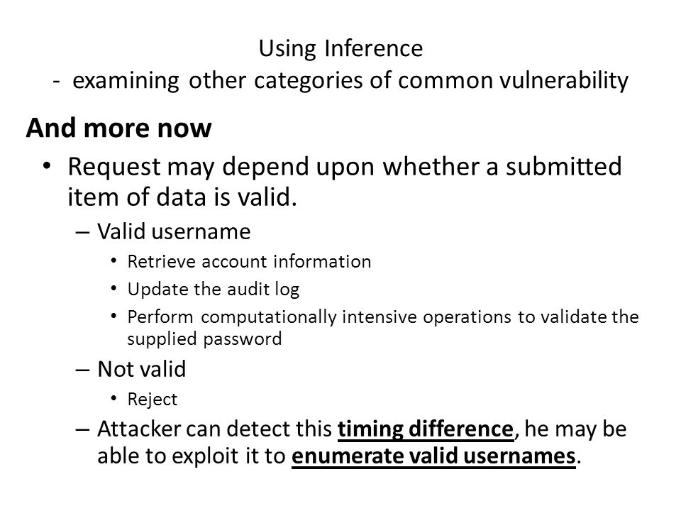 Using Inference - examining other categories of common vulnerability Request may depend upon whether a submitted item of data is valid.