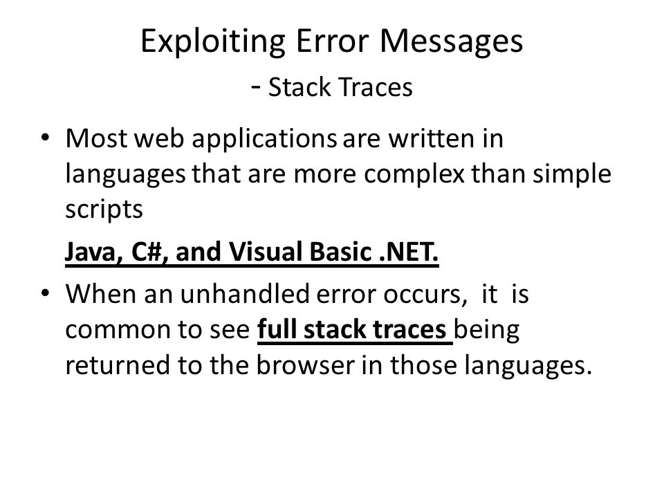 Exploiting Error Messages - Stack Traces Most web applications are written in languages that are more complex than simple scripts Java, C#, and Visual Basic.NET.