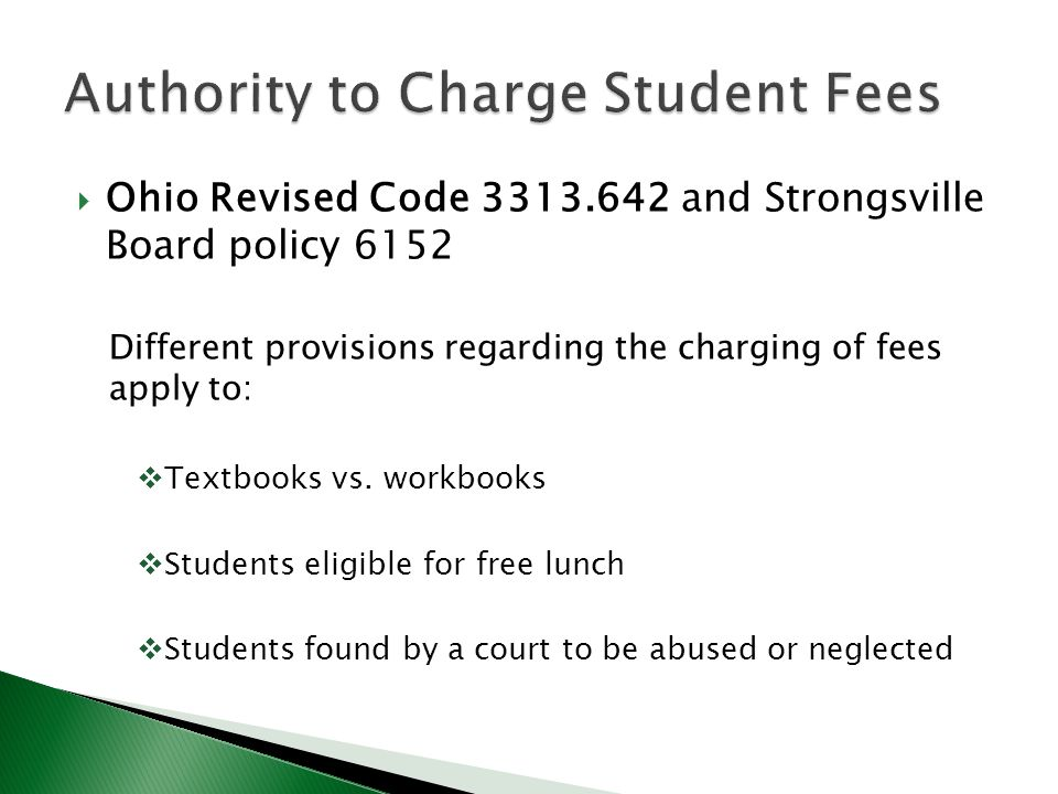  Ohio Revised Code 3313.642 and Strongsville Board policy 6152 Different provisions regarding the charging of fees apply to:  Textbooks vs.