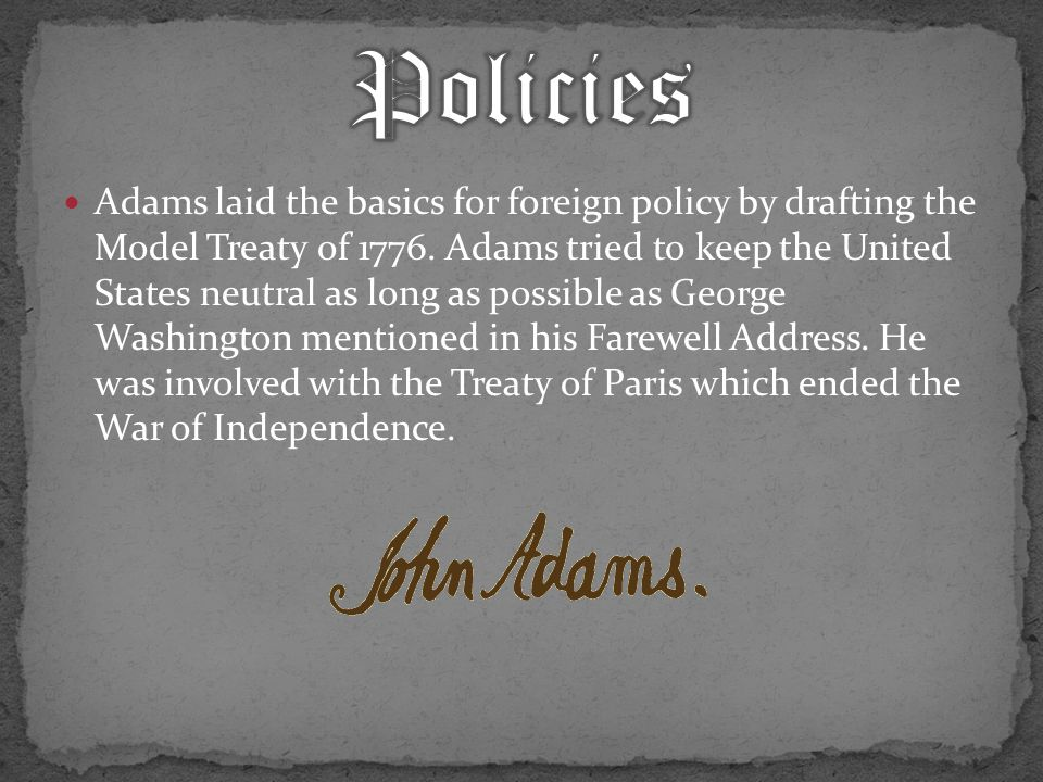 Adams laid the basics for foreign policy by drafting the Model Treaty of 1776.