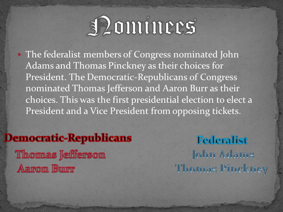 The federalist members of Congress nominated John Adams and Thomas Pinckney as their choices for President.