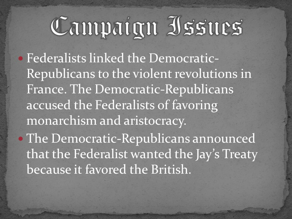 Federalists linked the Democratic- Republicans to the violent revolutions in France.