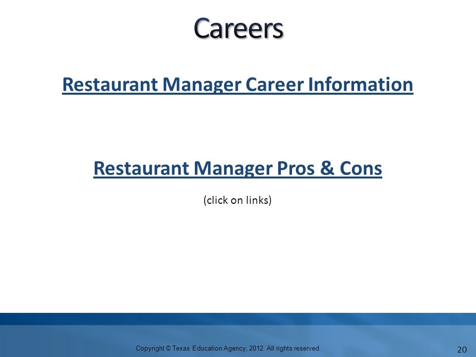 Restaurant Manager Career Information Restaurant Manager Pros & Cons Copyright © Texas Education Agency, 2012.