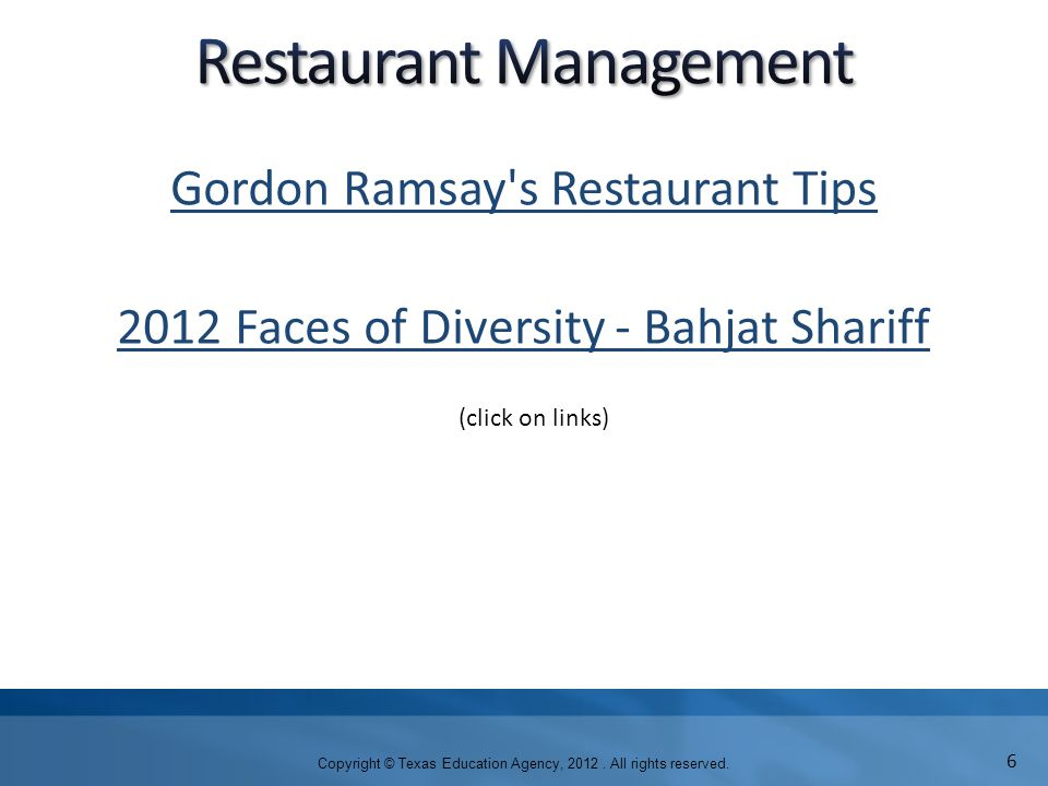 Gordon Ramsay's Restaurant Tips 2012 Faces of Diversity - Bahjat Shariff Copyright © Texas Education Agency, 2012. All rights reserved. 6 (click on li