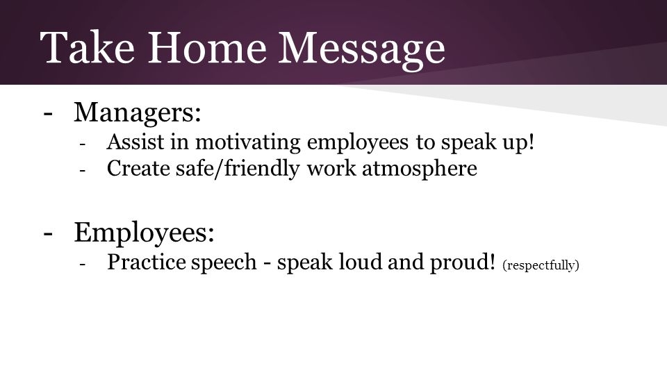Take Home Message -Managers: - Assist in motivating employees to speak up.