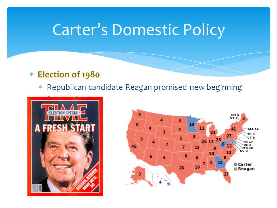  Election of 1980  Republican candidate Reagan promised new beginning  Swept election Carter's Domestic Policy