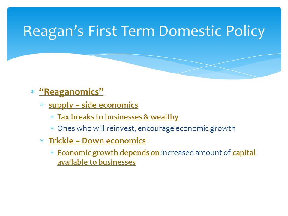 """ """"Reaganomics""""  supply – side economics  Tax breaks to businesses & wealthy  Ones who will reinvest, encourage economic growth  Trickle – Down ec"""
